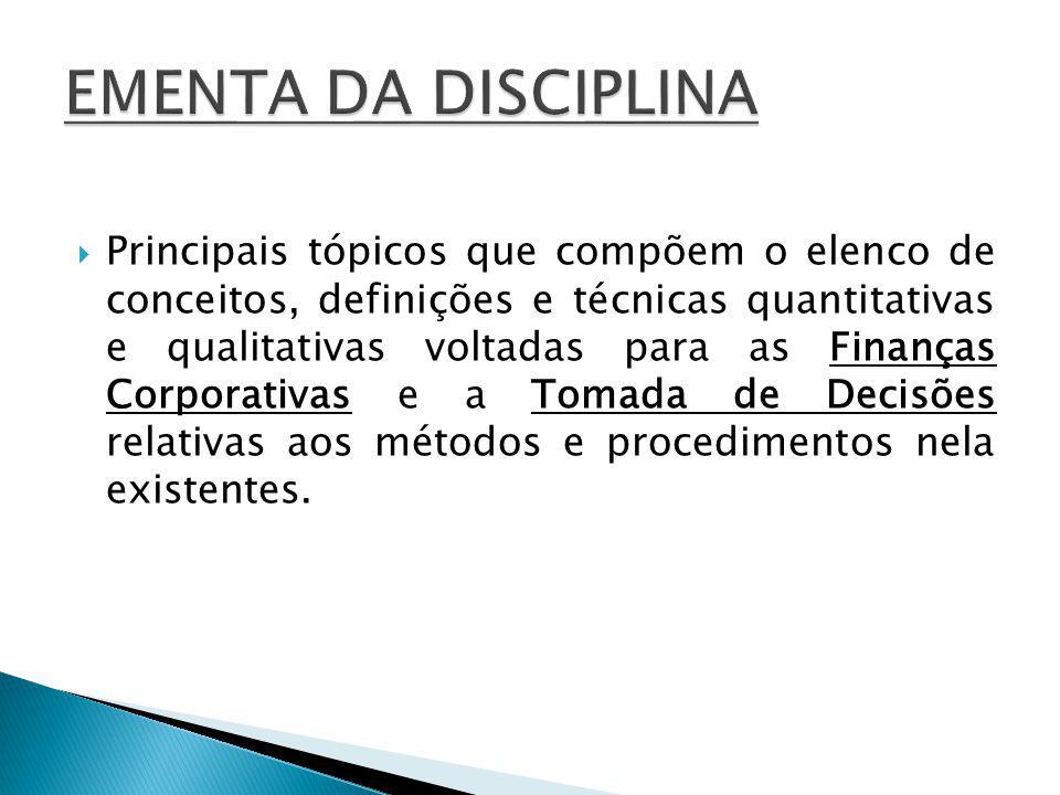 Principais tópicos que compõem o elenco de conceitos, definições e técnicas quantitativas e qualitativas voltadas para as Finanças Corporativas e a Tomada de Decisões relativas aos métodos e procedimentos nela existentes.