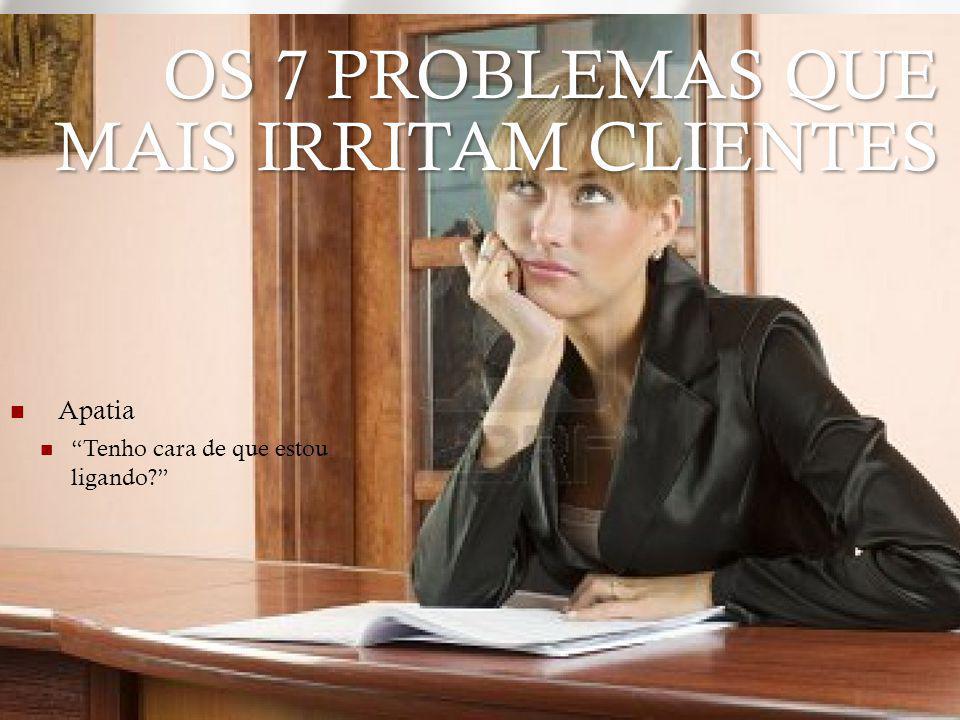 Dispensa Síndrome do: Eu quero que você vá embora logo! OS 7 PROBLEMAS QUE MAIS IRRITAM CLIENTES