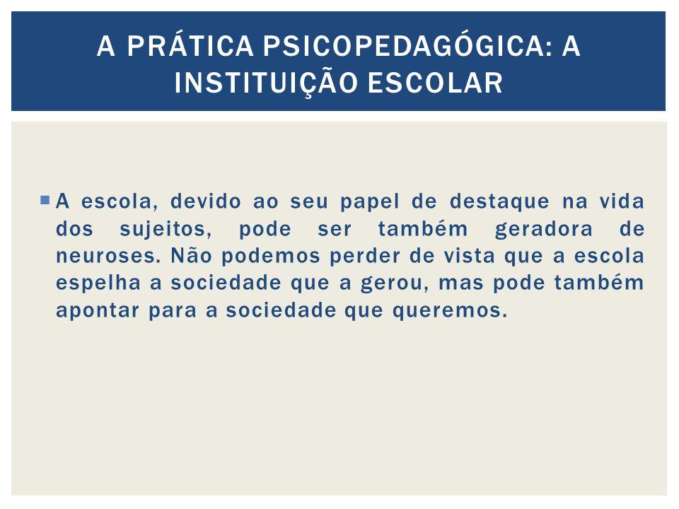 A escola, devido ao seu papel de destaque na vida dos sujeitos, pode ser também geradora de neuroses.