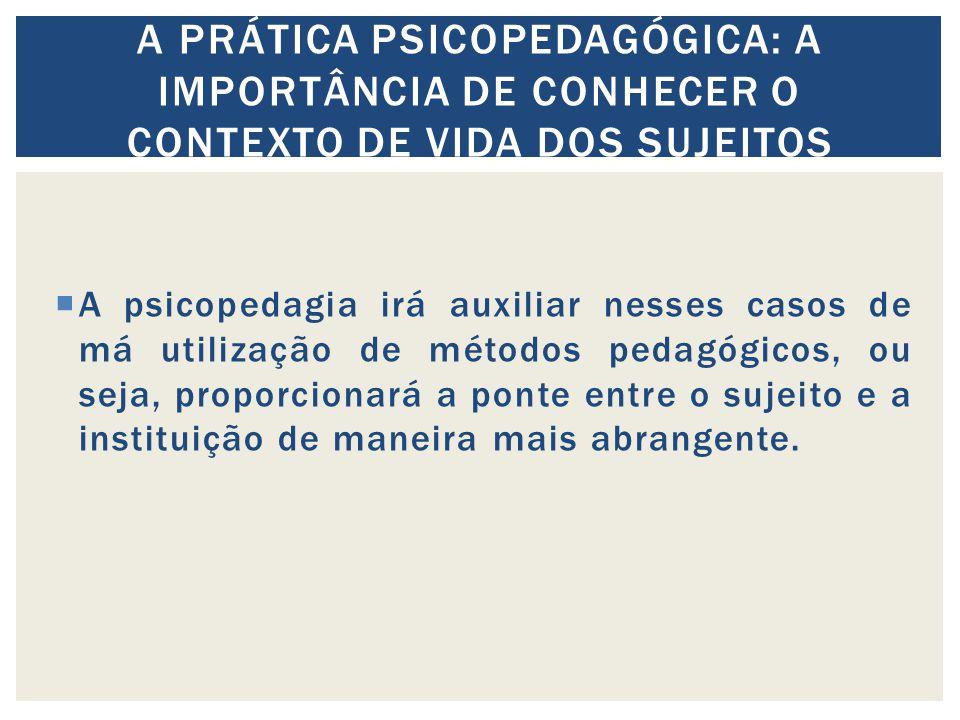A psicopedagia irá auxiliar nesses casos de má utilização de métodos pedagógicos, ou seja, proporcionará a ponte entre o sujeito e a instituição de maneira mais abrangente.