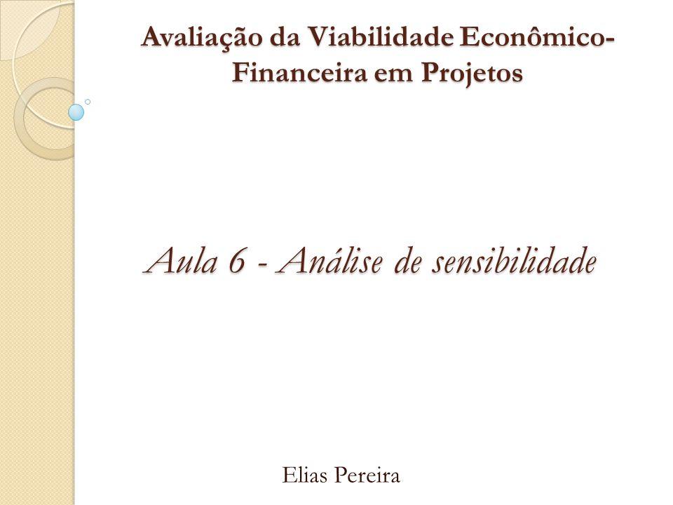 Avaliação da Viabilidade Econômico- Financeira em Projetos Elias Pereira Aula 6 - Análise de sensibilidade