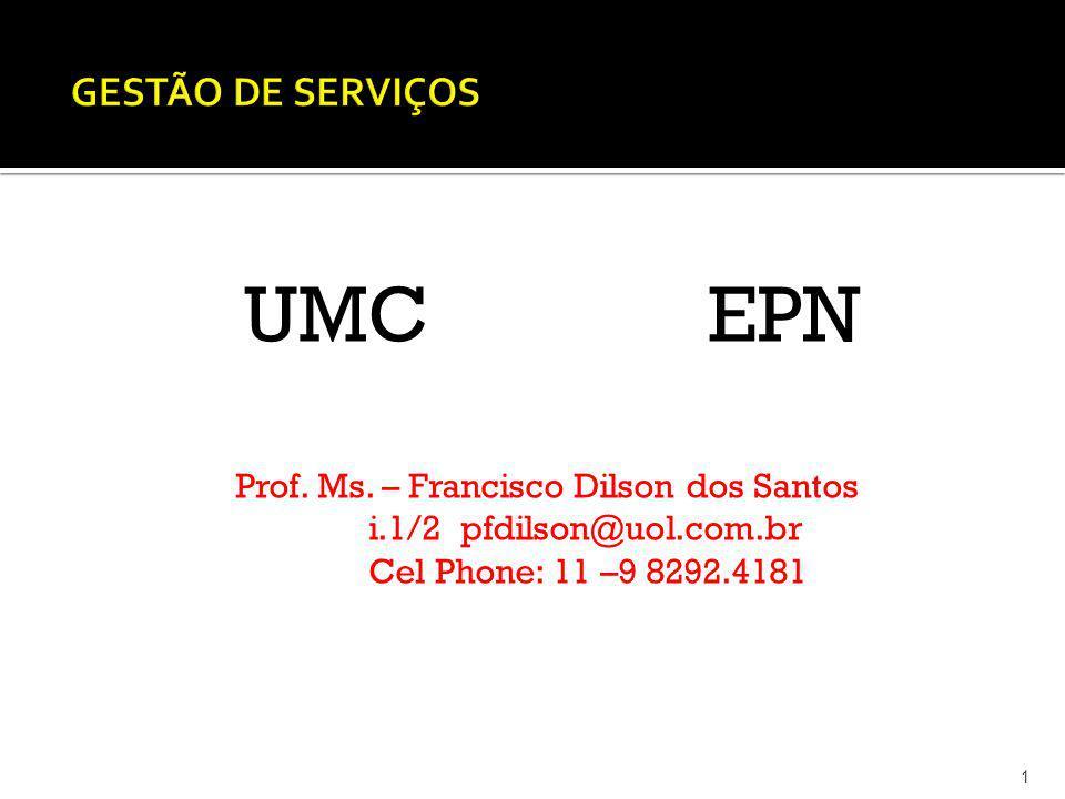 1 UMC EPN Prof. Ms. – Francisco Dilson dos Santos i.1/2 pfdilson@uol.com.br Cel Phone: 11 –9 8292.4181