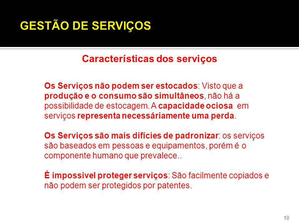 10 Características dos serviços Os Serviços não podem ser estocados: Visto que a produção e o consumo são simultâneos, não há a possibilidade de estoc