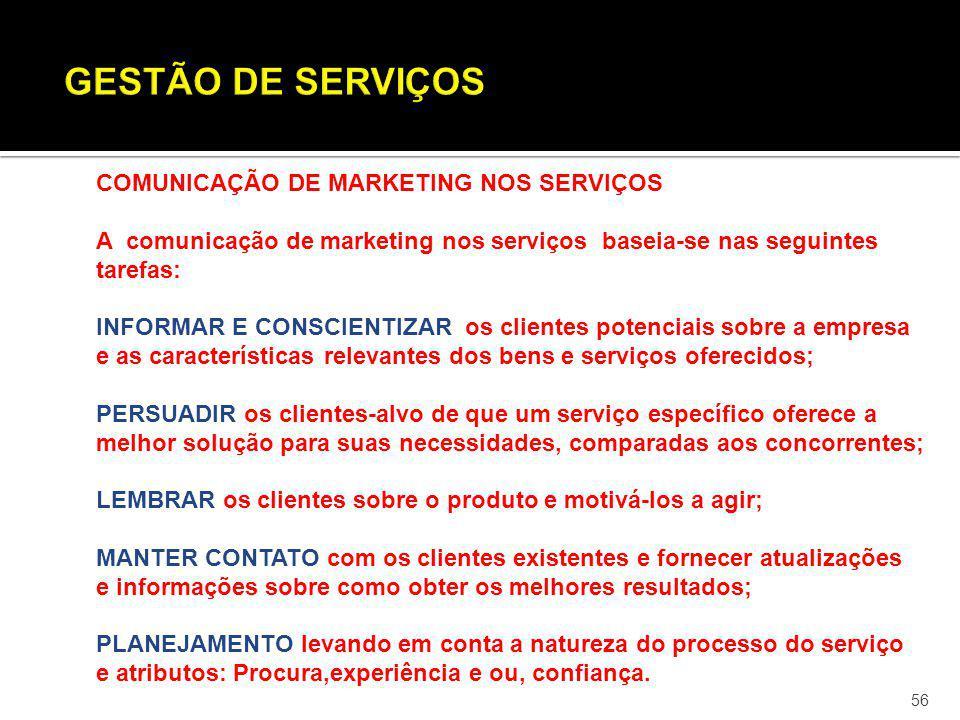 56 COMUNICAÇÃO DE MARKETING NOS SERVIÇOS A comunicação de marketing nos serviços baseia-se nas seguintes tarefas: INFORMAR E CONSCIENTIZAR os clientes