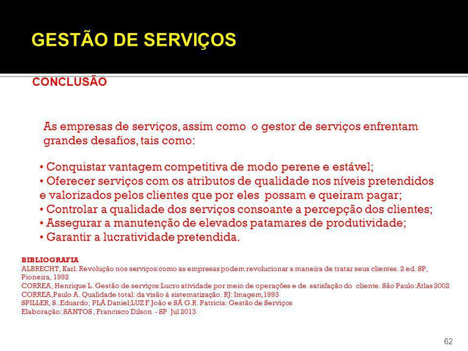 62 CONCLUSÃO As empresas de serviços, assim como o gestor de serviços enfrentam grandes desafios, tais como: Conquistar vantagem competitiva de modo p