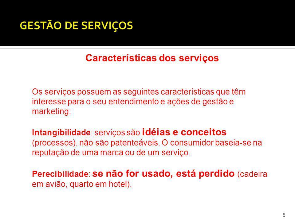 9 Características dos serviços Heterogeneidade ou Variabilidade: a ideia de serviço varia de cliente para cliente.