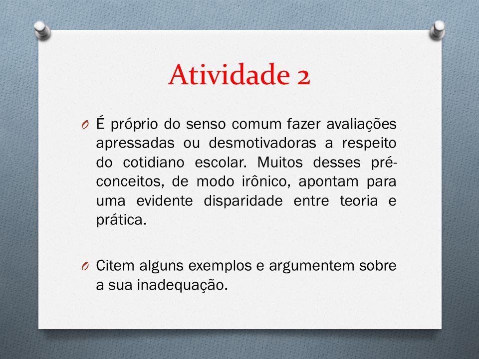 Atividade 2 O É próprio do senso comum fazer avaliações apressadas ou desmotivadoras a respeito do cotidiano escolar. Muitos desses pré- conceitos, de