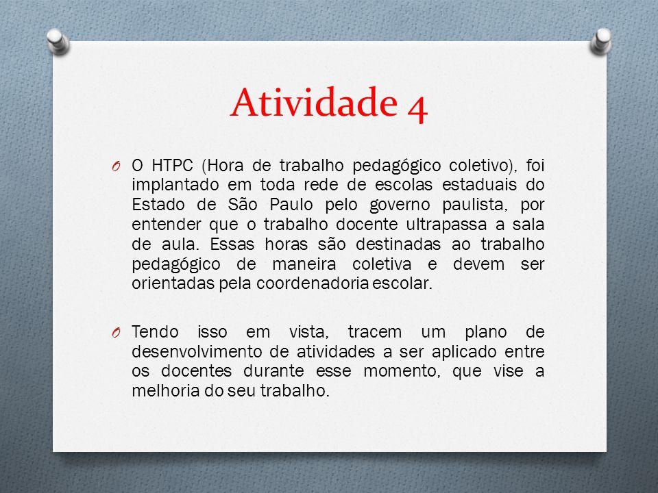 Atividade 4 O O HTPC (Hora de trabalho pedagógico coletivo), foi implantado em toda rede de escolas estaduais do Estado de São Paulo pelo governo paul
