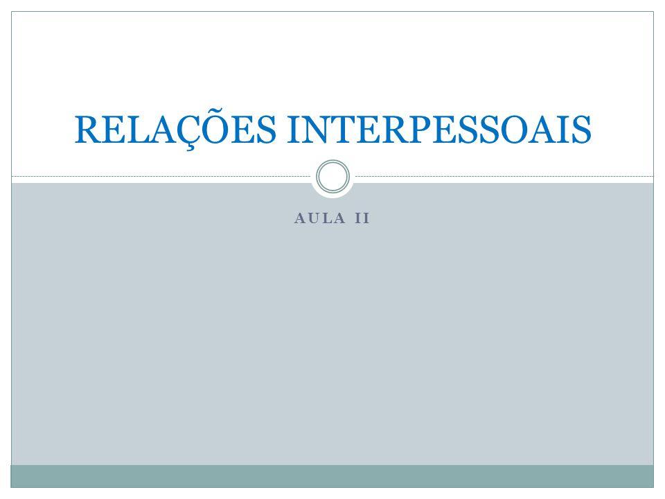 AULA II RELAÇÕES INTERPESSOAIS
