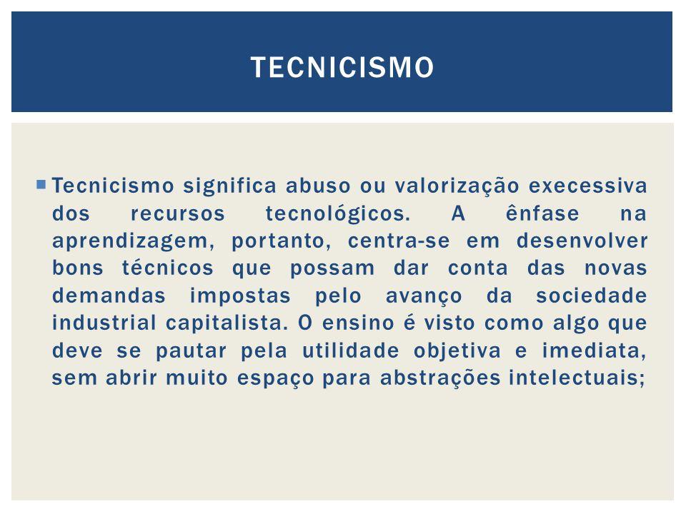 Tecnicismo significa abuso ou valorização execessiva dos recursos tecnológicos.