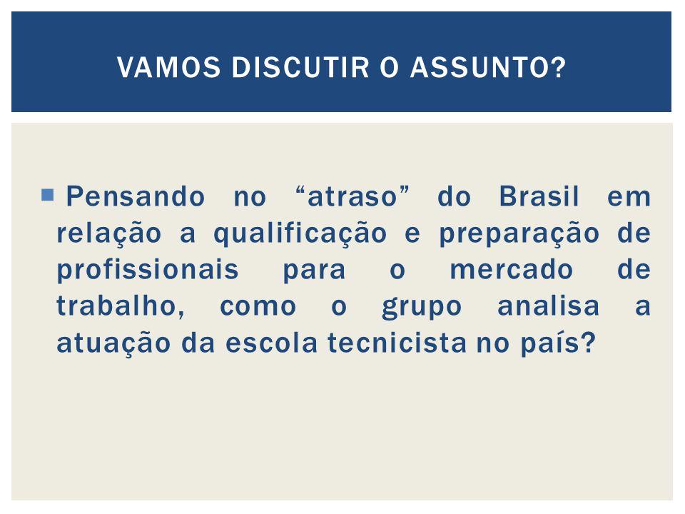 Pensando no atraso do Brasil em relação a qualificação e preparação de profissionais para o mercado de trabalho, como o grupo analisa a atuação da escola tecnicista no país.