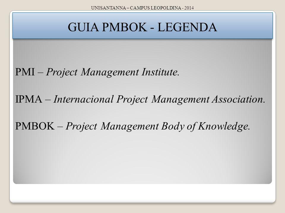 UNISANTANNA – CAMPUS LEOPOLDINA - 2014 GUIA PMBOK - LEGENDA PMI – Project Management Institute.
