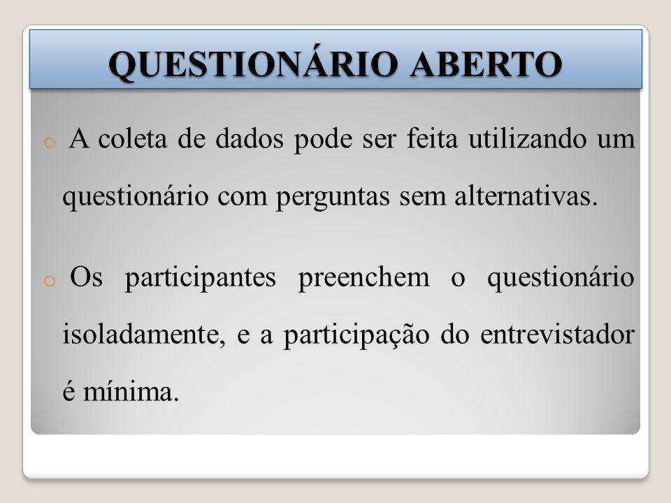 QUESTIONÁRIO ABERTO o A coleta de dados pode ser feita utilizando um questionário com perguntas sem alternativas. o Os participantes preenchem o quest