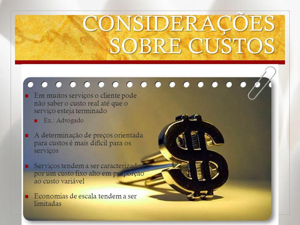 CONSIDERAÇÕES SOBRE CUSTOS Em muitos serviços o cliente pode não saber o custo real até que o serviço esteja terminado Ex.: Advogado A determinação de