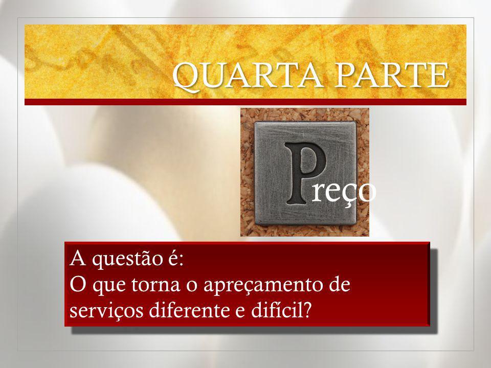Uma política de preços eficaz é fundamental para o sucesso financeiro da empresa QUARTA PARTE reço A questão é: O que torna o apreçamento de serviços