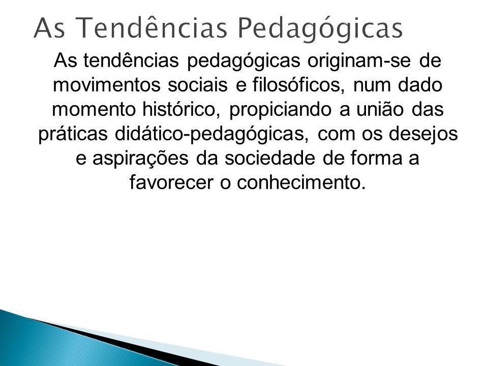 As tendências pedagógicas originam-se de movimentos sociais e filosóficos, num dado momento histórico, propiciando a união das práticas didático-pedagógicas, com os desejos e aspirações da sociedade de forma a favorecer o conhecimento.
