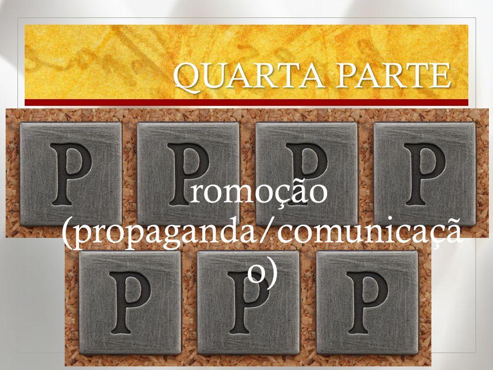 QUARTA PARTE romoção (propaganda/comunicaçã o)