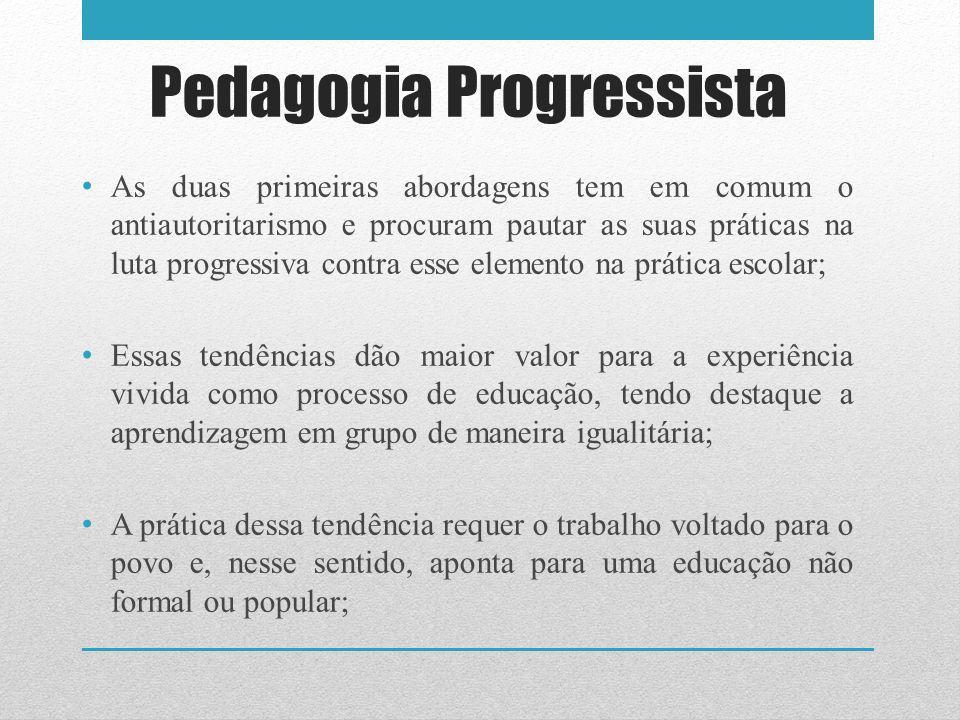 Pedagogia Progressista As duas primeiras abordagens tem em comum o antiautoritarismo e procuram pautar as suas práticas na luta progressiva contra ess