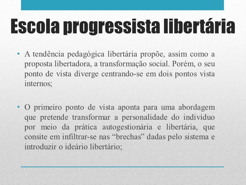 A tendência pedagógica libertária propõe, assim como a proposta libertadora, a transformação social. Porém, o seu ponto de vista diverge centrando-se