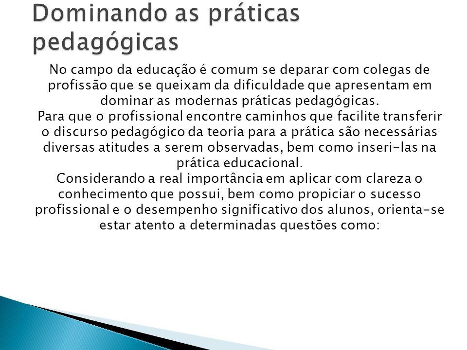 No campo da educação é comum se deparar com colegas de profissão que se queixam da dificuldade que apresentam em dominar as modernas práticas pedagógicas.