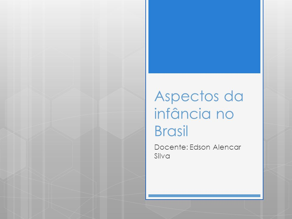 Aspectos da infância no Brasil Docente: Edson Alencar Silva