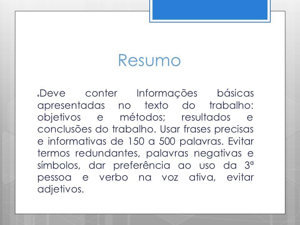 Resumo Deve conter Informações básicas apresentadas no texto do trabalho: objetivos e métodos; resultados e conclusões do trabalho. Usar frases precis
