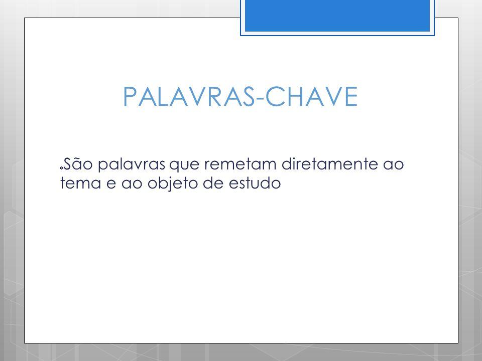PALAVRAS-CHAVE São palavras que remetam diretamente ao tema e ao objeto de estudo