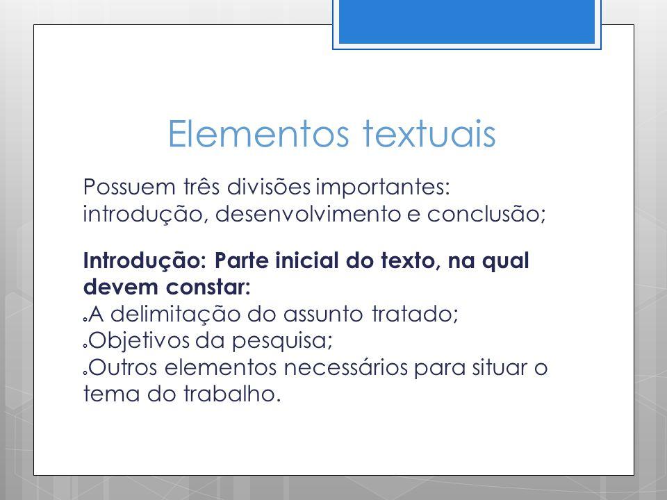 Elementos textuais Possuem três divisões importantes: introdução, desenvolvimento e conclusão; Introdução: Parte inicial do texto, na qual devem const