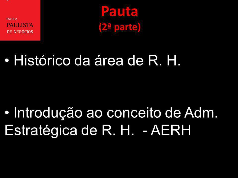 Histórico da área de R. H. Introdução ao conceito de Adm. Estratégica de R. H. - AERH Pauta (2ª parte)