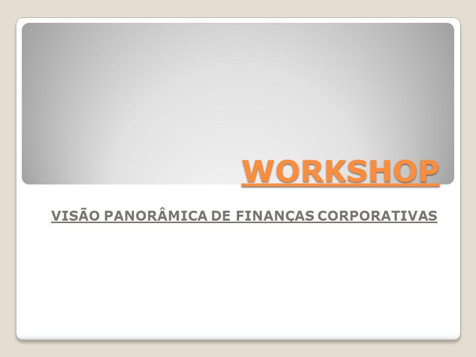 WORKSHOP VISÃO PANORÂMICA DE FINANÇAS CORPORATIVAS