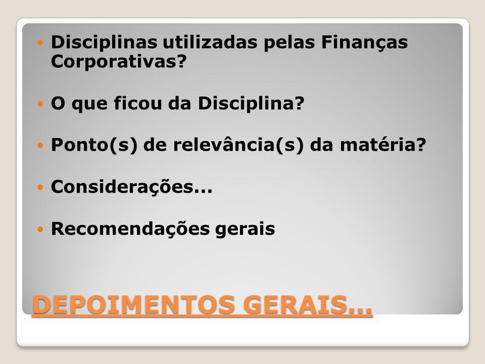 DEPOIMENTOS GERAIS...Disciplinas utilizadas pelas Finanças Corporativas.