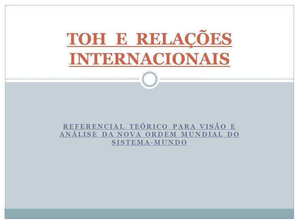 REFERENCIAL TEÓRICO PARA VISÃO E ANÁLISE DA NOVA ORDEM MUNDIAL DO SISTEMA-MUNDO TOH E RELAÇÕES INTERNACIONAIS