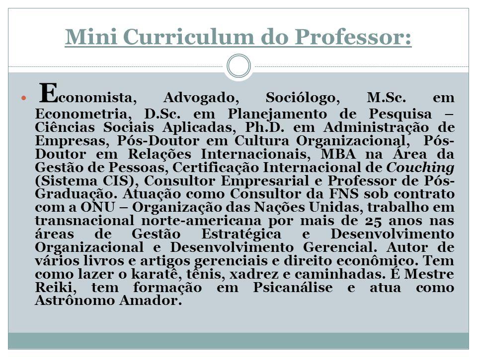 Mini Curriculum do Professor: E conomista, Advogado, Sociólogo, M.Sc. em Econometria, D.Sc. em Planejamento de Pesquisa – Ciências Sociais Aplicadas,