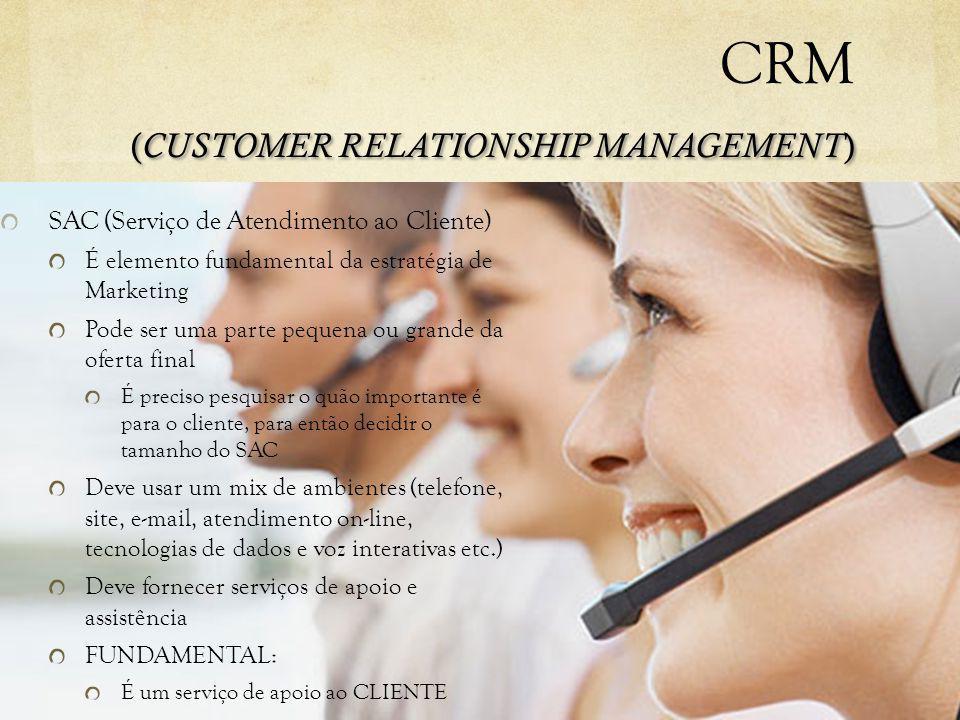( CUSTOMER RELATIONSHIP MANAGEMENT ) CRM ( CUSTOMER RELATIONSHIP MANAGEMENT ) SAC (Serviço de Atendimento ao Cliente) É elemento fundamental da estrat