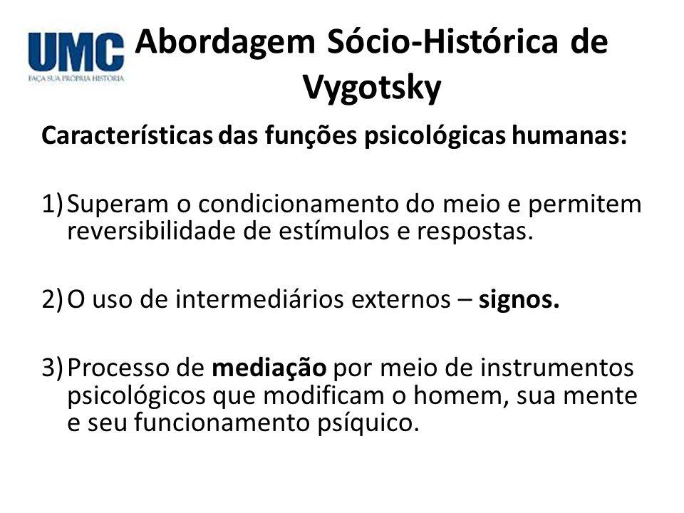 Abordagem Sócio-Histórica de Vygotsky Características das funções psicológicas humanas: 1)Superam o condicionamento do meio e permitem reversibilidade