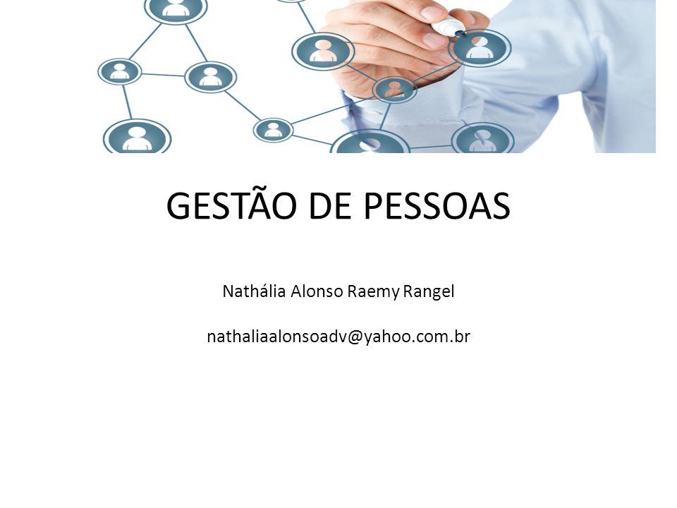 GESTÃO DE PESSOAS Nathália Alonso Raemy Rangel nathaliaalonsoadv@yahoo.com.br