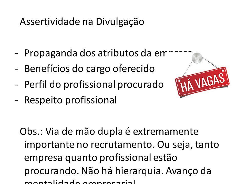 Assertividade na Divulgação -Propaganda dos atributos da empresa -Benefícios do cargo oferecido -Perfil do profissional procurado -Respeito profission
