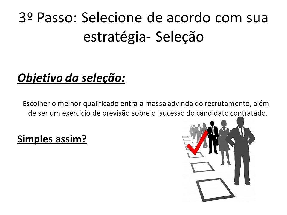 Objetivo da seleção: Escolher o melhor qualificado entra a massa advinda do recrutamento, além de ser um exercício de previsão sobre o sucesso do cand