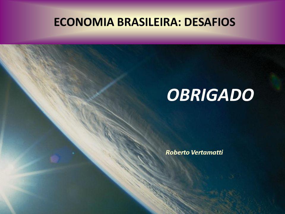 ECONOMIA BRASILEIRA: DESAFIOS OBRIGADO Roberto Vertamatti