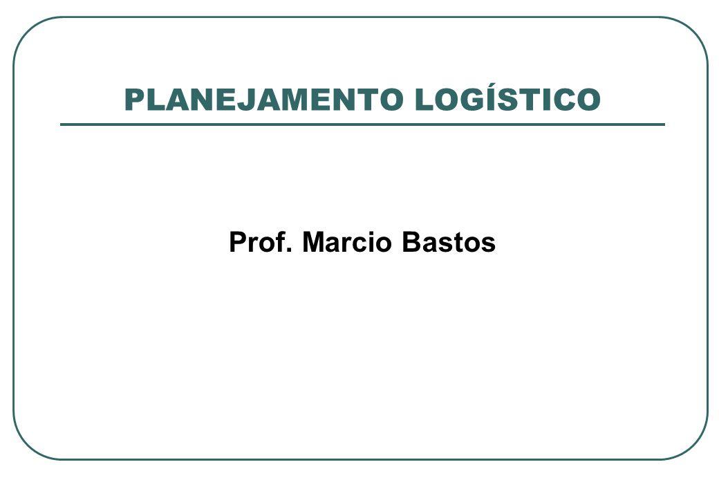 PLANEJAMENTO LOGÍSTICO Prof. Marcio Bastos