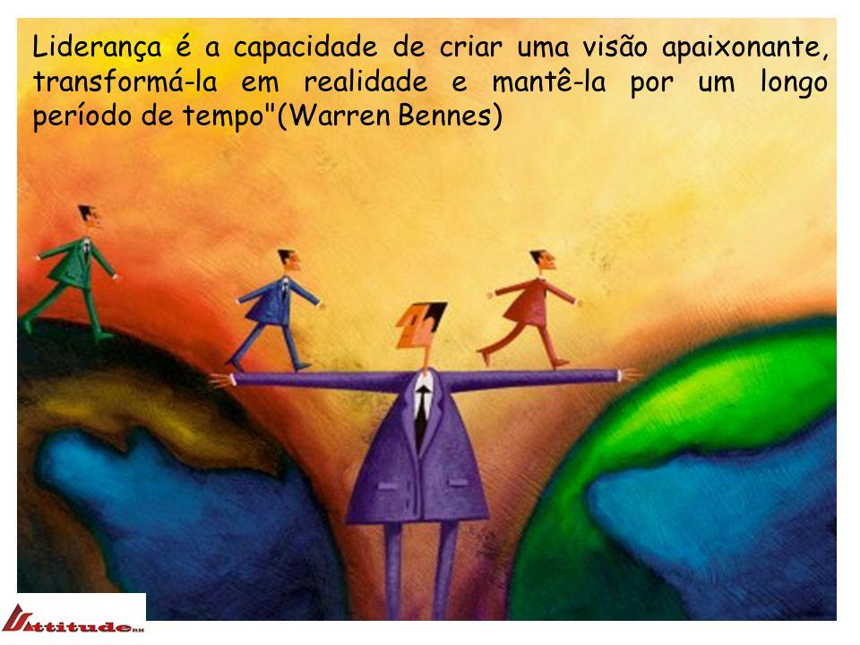 Liderança é a capacidade de criar uma visão apaixonante, transformá-la em realidade e mantê-la por um longo período de tempo