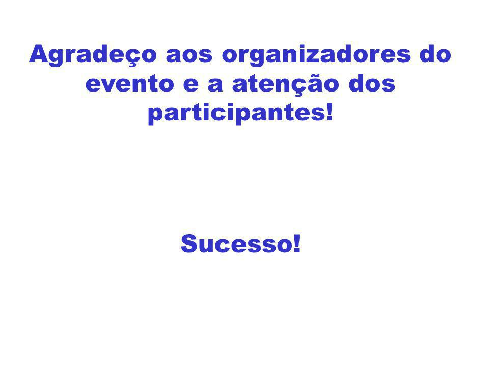 Agradeço aos organizadores do evento e a atenção dos participantes! Sucesso!