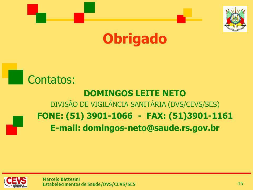 Marcelo Battesini Estabelecimentos de Saúde/DVS/CEVS/SES 15 Obrigado Contatos: DOMINGOS LEITE NETO DIVISÃO DE VIGILÂNCIA SANITÁRIA (DVS/CEVS/SES) FONE