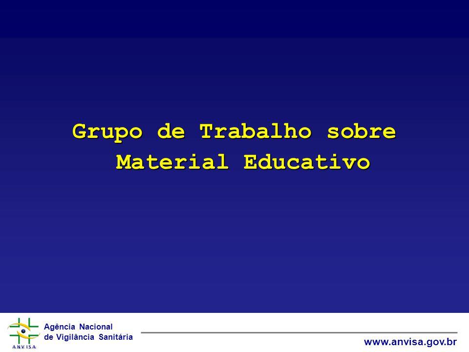 Agência Nacional de Vigilância Sanitária www.anvisa.gov.br Grupo de Trabalho sobre Material Educativo