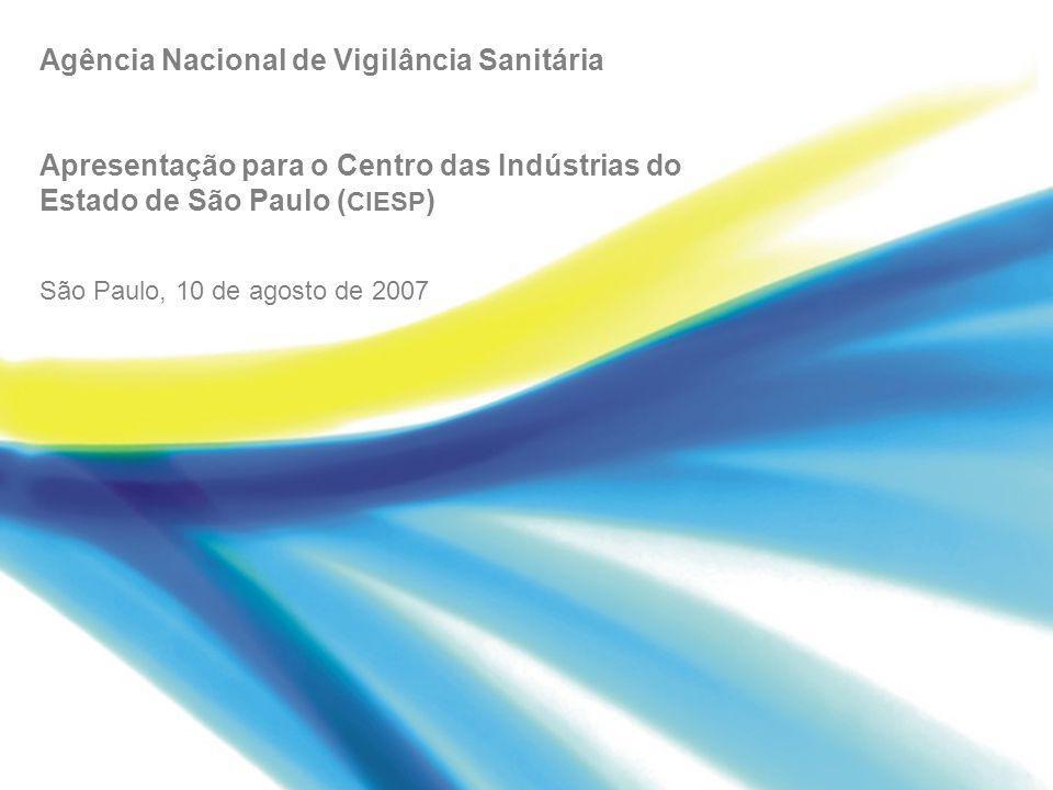 Agência Nacional de Vigilância Sanitária Apresentação para o Centro das Indústrias do Estado de São Paulo ( CIESP ) São Paulo, 10 de agosto de 2007