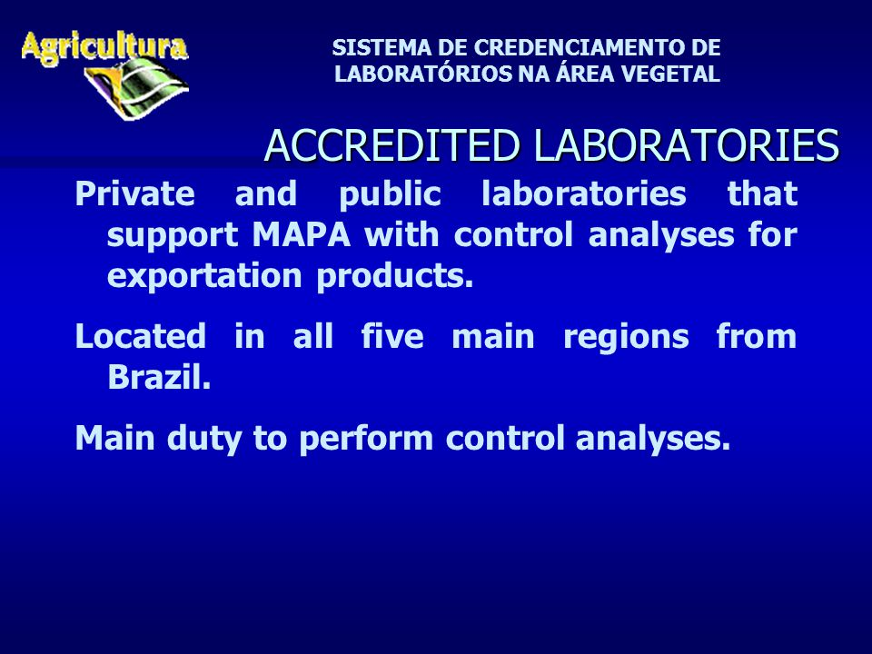 SISTEMA DE CREDENCIAMENTO DE LABORATÓRIOS NA ÁREA VEGETAL ACCREDITED LABORATORIES Private and public laboratories that support MAPA with control analyses for exportation products.