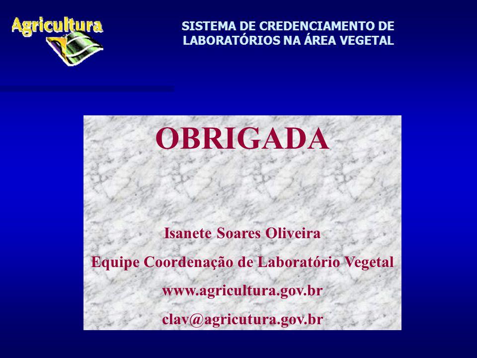 SISTEMA DE CREDENCIAMENTO DE LABORATÓRIOS NA ÁREA VEGETAL OBRIGADA Isanete Soares Oliveira Equipe Coordenação de Laboratório Vegetal www.agricultura.gov.br clav@agricutura.gov.br