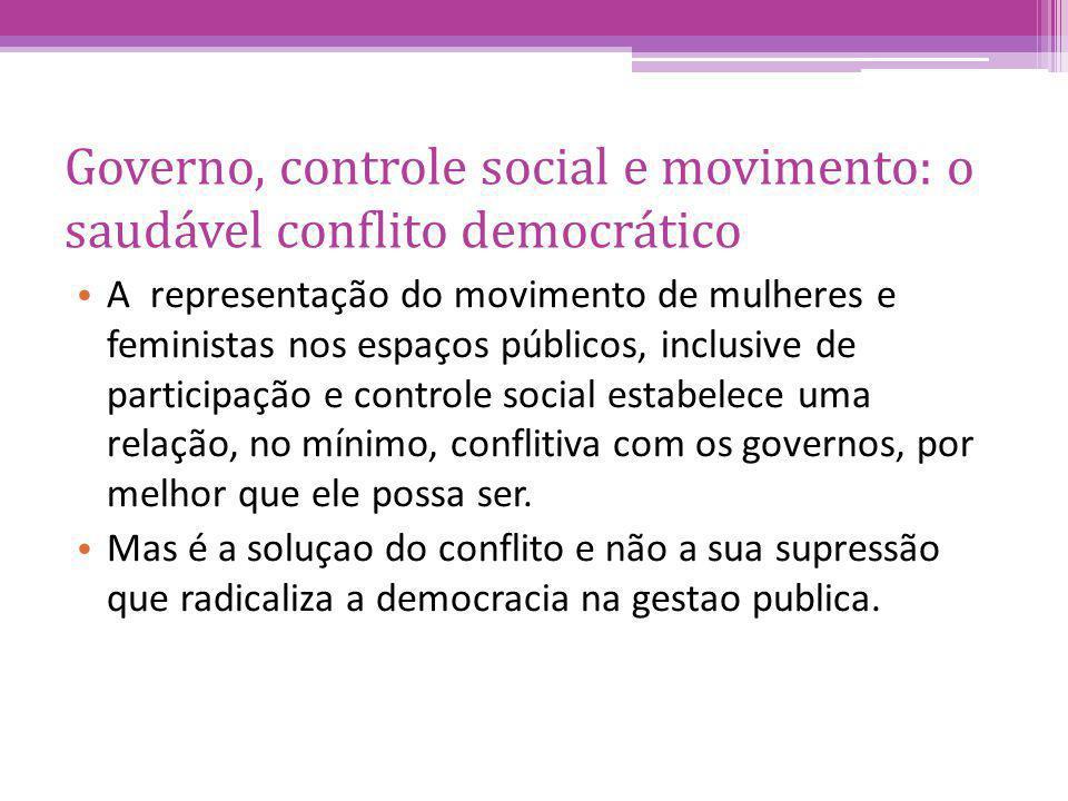 Governo, controle social e movimento: o saudável conflito democrático A representação do movimento de mulheres e feministas nos espaços públicos, incl