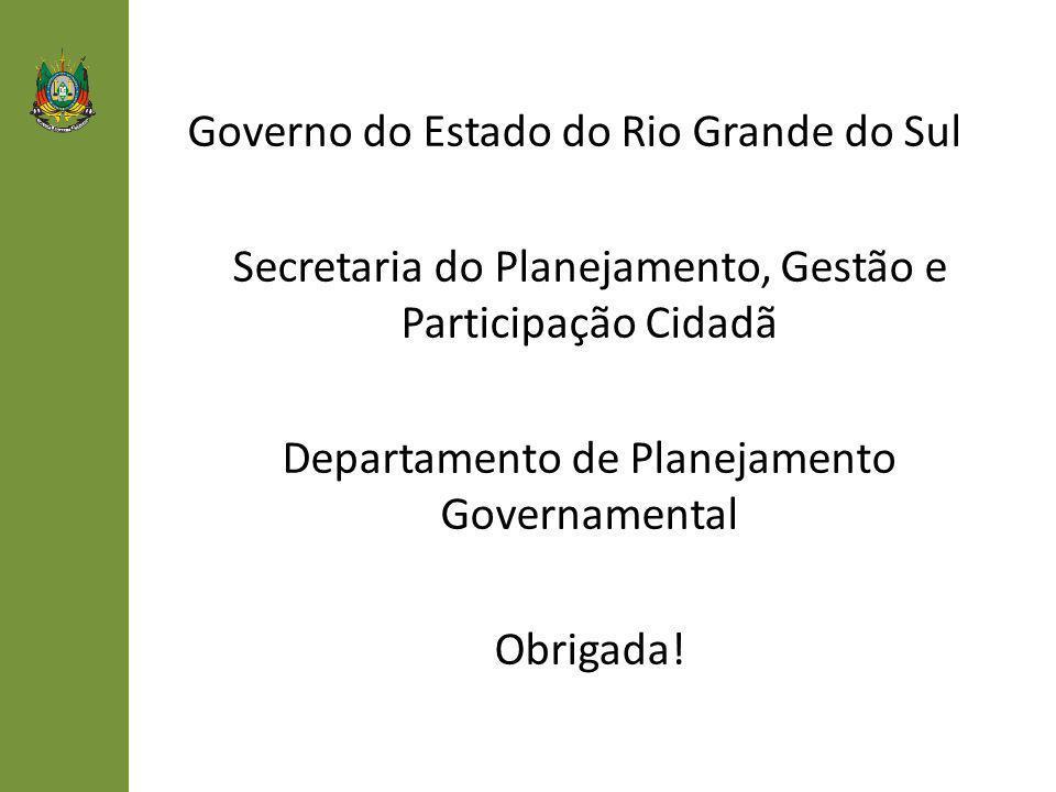 Governo do Estado do Rio Grande do Sul Secretaria do Planejamento, Gestão e Participação Cidadã Departamento de Planejamento Governamental Obrigada!