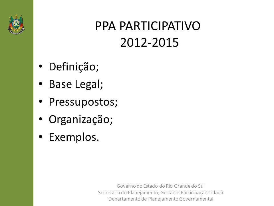 PPA PARTICIPATIVO 2012-2015 Definição; Base Legal; Pressupostos; Organização; Exemplos. Governo do Estado do Rio Grande do Sul Secretaria do Planejame